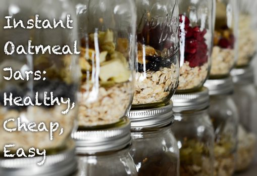 Instant Oatmeal Jars: Cheap, Healthy, & Fast. Over 15 recipes, directions, and calorie information.