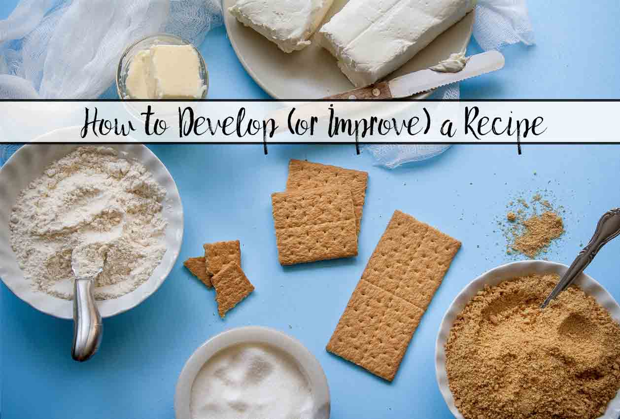 Ever wondering how to improve a recipe that isn't just quite right? Or develop your own recipe? A step-by-step guide to develop a recipe (or improve one).
