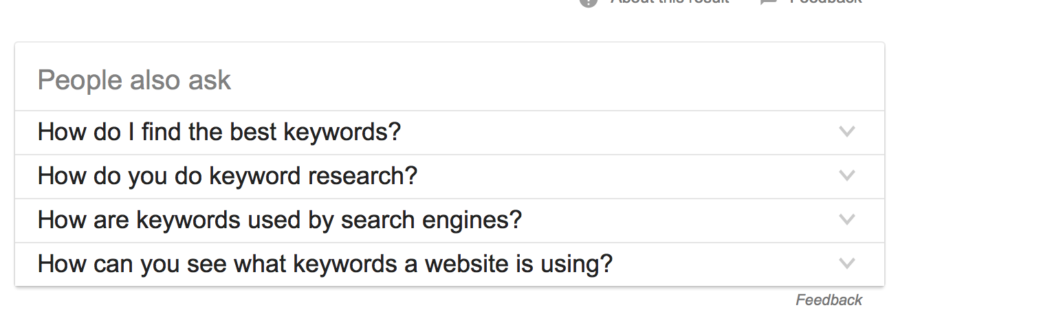 "When searching for keywords, do a Google search. Google may offer a ""People also ask"" box."