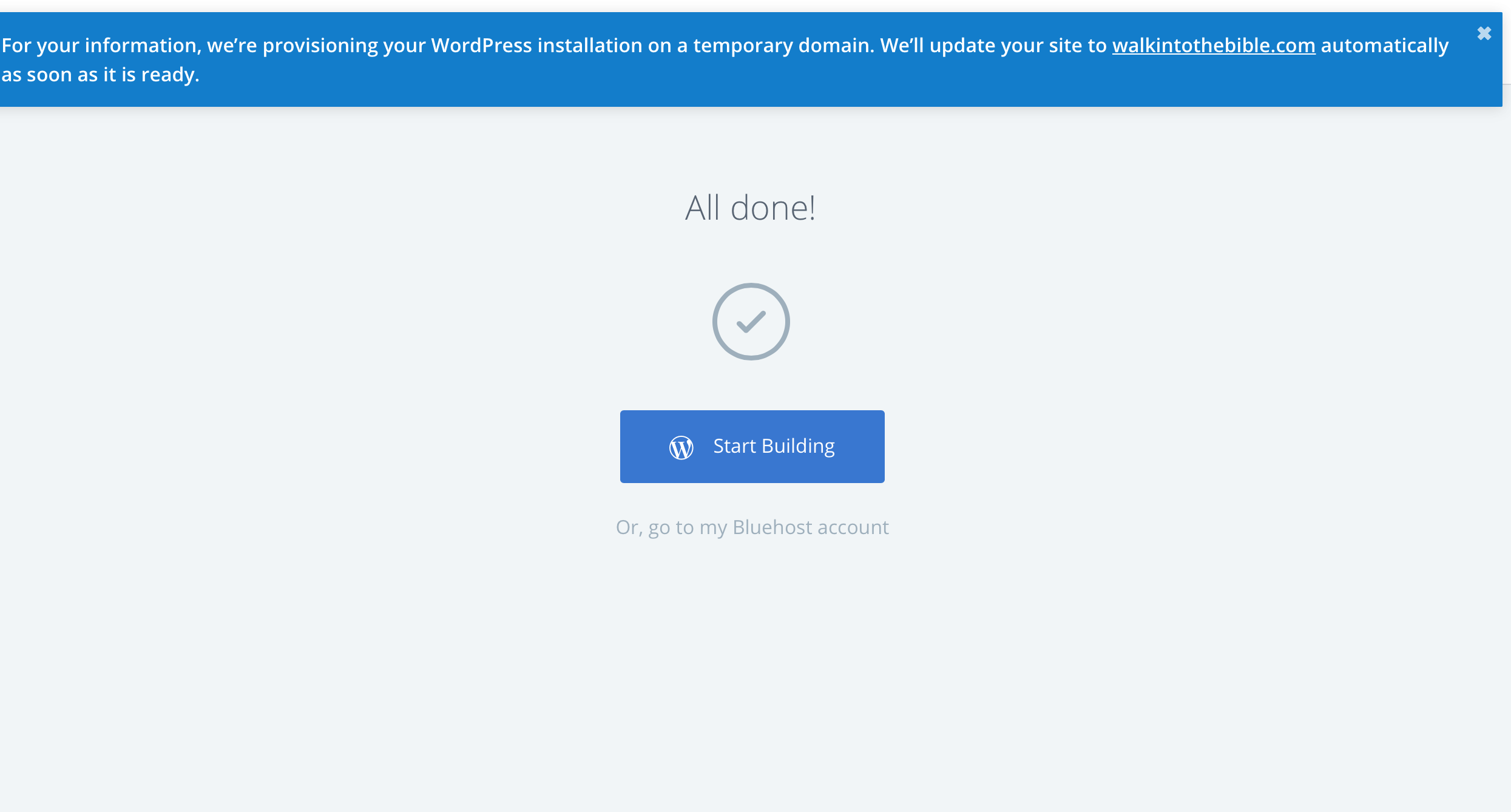 "After the set-up is done, this screen will pop up. Click on ""Start Building"" to visit your new Wordpress dashboard!"