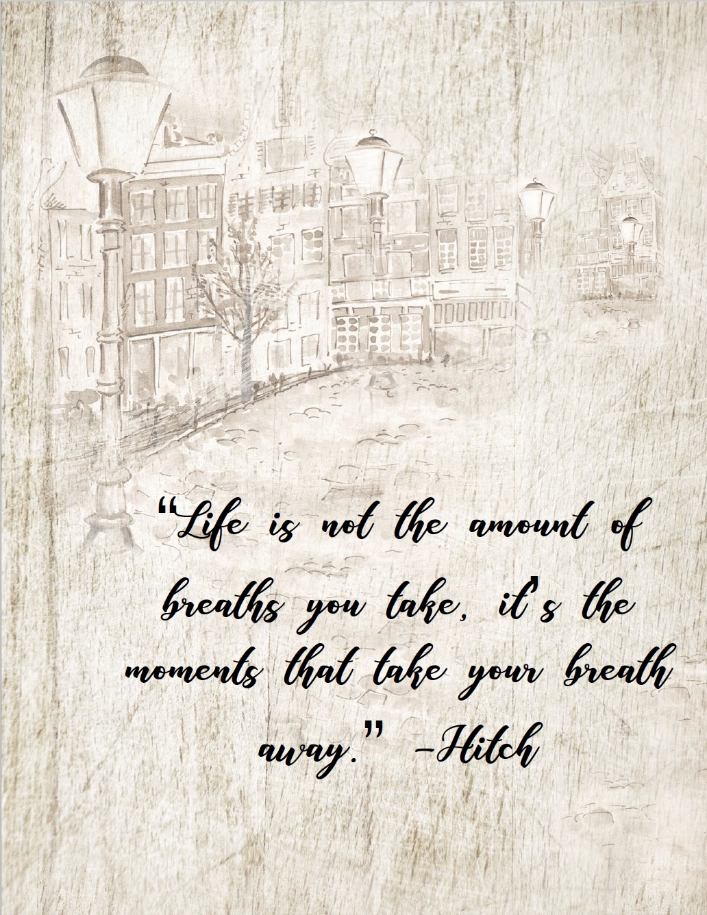 "Free Printable Romantic Movie Quotes: 6 Designs. ""Life is not the amount of breaths you take..."" from Hitch."