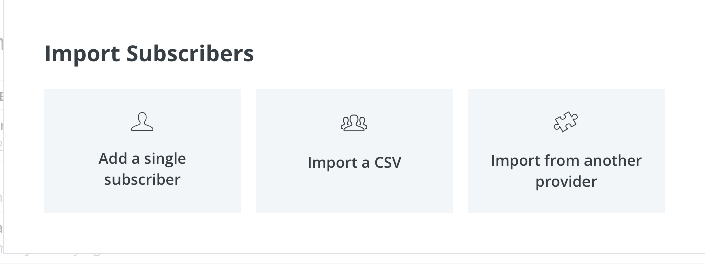 You'll be given the option of adding a single subscriber, importing a CSV list, or importing from another provider.