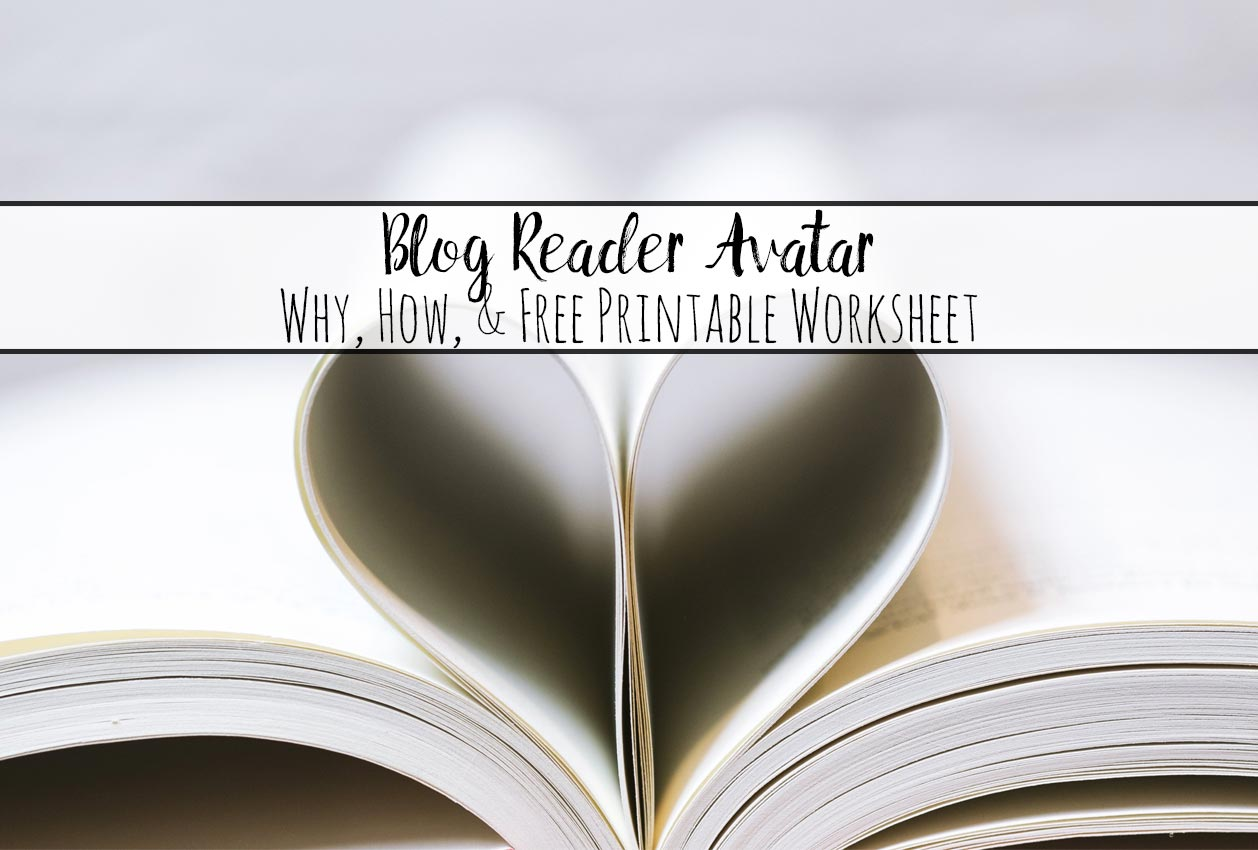 Blog reader avatar. Definition, why you need one, and how to create one. Includes free printable worksheet to help you define your audience.